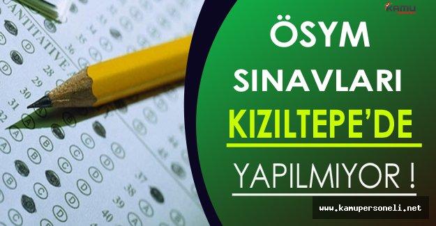 ÖSYM Sınavları Kızıltepe'de Yapılmıyor !