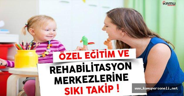 Özel Eğitim ve Rehabilitasyon Merkezlerinde Sıkı Takip Dönemi Başlıyor