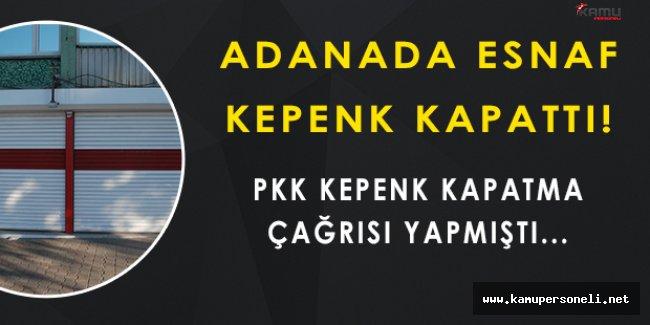 PKK Kepenk Kapatma Çağrısı Yaptı, Adana Esnafı Kepenkleri Kapattı!