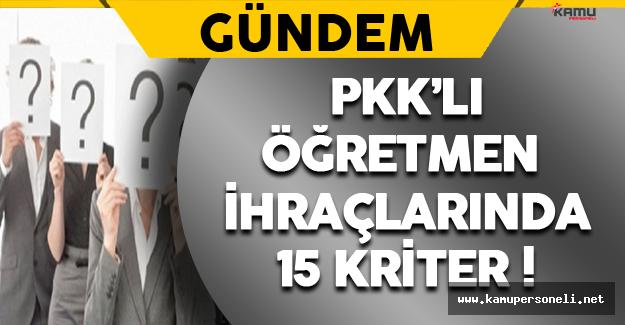 PKK'lı Öğretmen İhraçlarında 15 Kriter !
