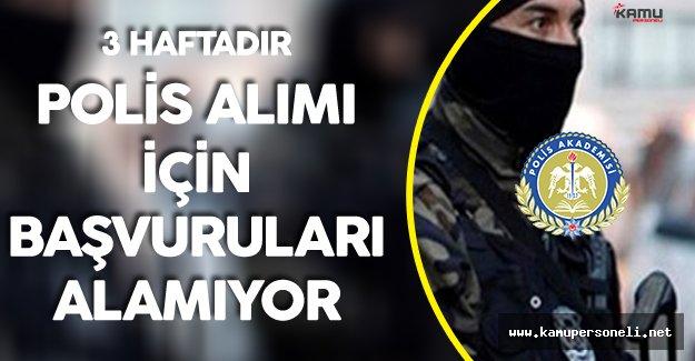 Polis Akademisi 3 Haftadır Polis Alımları için Başvuru Alamıyor !
