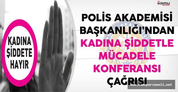 Polis Akademisi'nden Kadına Şiddetle Mücadele Konferansına Çağrı !