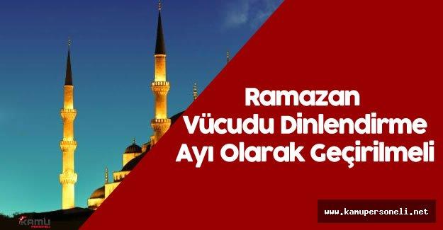 Ramazan Vücudu Dinlendirme Ayı Olarak Geçirilmeli