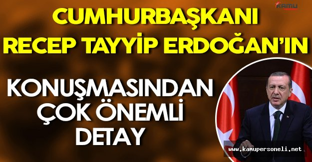 Recep Tayyip Erdoğan' ın Konuşmasından Çok Önemli Detay!