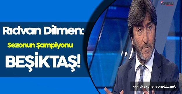 """Rıdvan Dilmen: """" Sezonun Şampiyonu Beşiktaş """""""