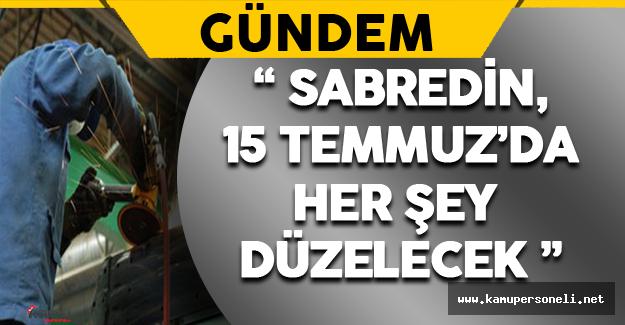 """""""Sabredin, 15 Temmuz'da Her Şey Düzelecek"""""""