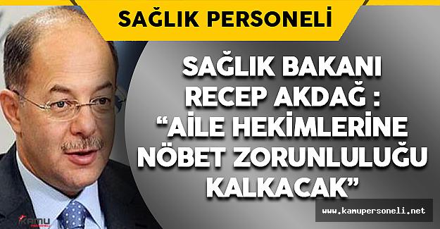 """Sağlık Bakanı Akdağ: """"Aile Hekimlerine Nöbet Zorunluluğu Kalkacak"""""""