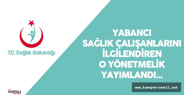 Sağlık Bakanlığı'ndan Türkiye'deki Yabancı Sağlık Çalışanlarını İlgilendiren Yönetmelik Yayımlandı