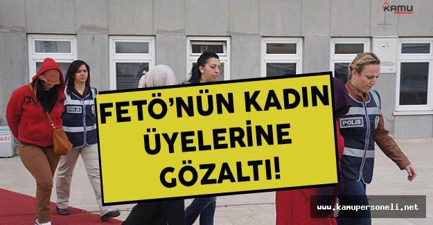 Sakarya'da FETÖ'nün Kadın Üyelerine Gözaltı