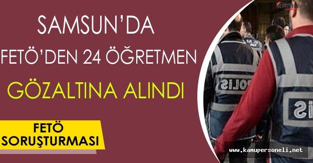 Samsun'da FETÖ'den 24 Öğretmen Gözaltına Alındı !