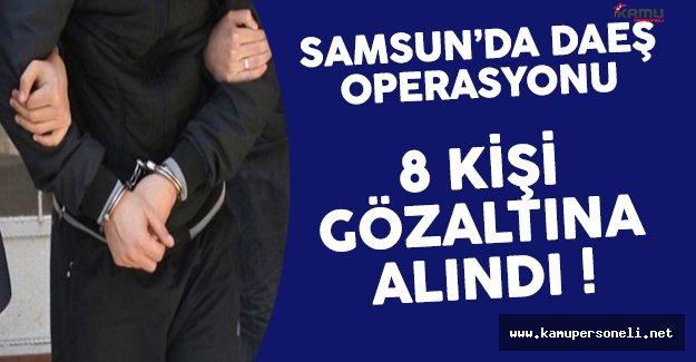 Samsun'da Gerçekleştirilen DAEŞ Operasyonunda 8 Kişi Gözaltına Alındı