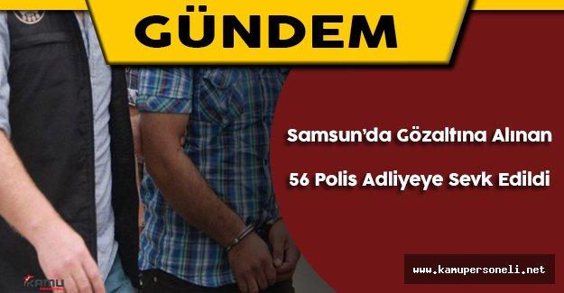 Samsun'da Gözaltına Alınan 56 Polis Adliyeye Sevk Edildi