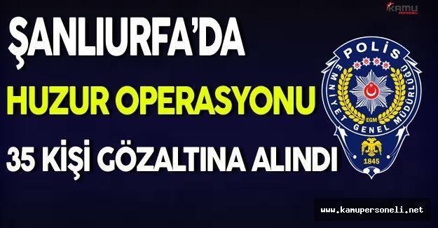 Şanlıurfa'daki Huzur Operasyonunda 35 Kişi Gözaltına Alındı