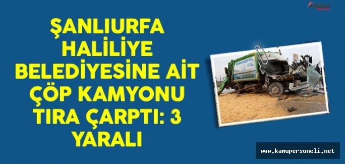 Şanlıurfa Haliliye Belediyesine Ait Çöp Kamyonu Tıra Çarptı: 3 Yaralı