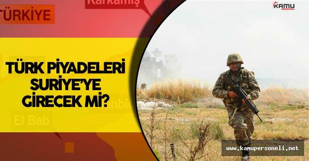 Savunma Bakanı'ndan 'Türk Piyadeleri Suriye'ye Girecek mi?' Sorusuna Yanıt