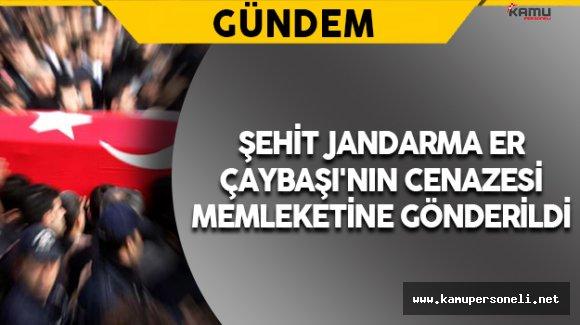 Şehit Jandarma Er Çaybaşı'nın Cenazesi Memleketine Gönderildi