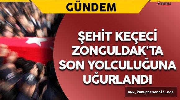 Şehit Keçeci Zonguldak'ta Son Yolculuğuna Uğurlandı