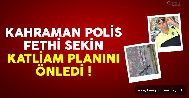 Şehit polis Fethi Sekin, teröristlerin katliam planını önledi