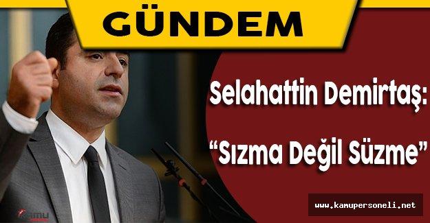 "Selahattin Demirtaş: ""Sızma değil, süzme"""