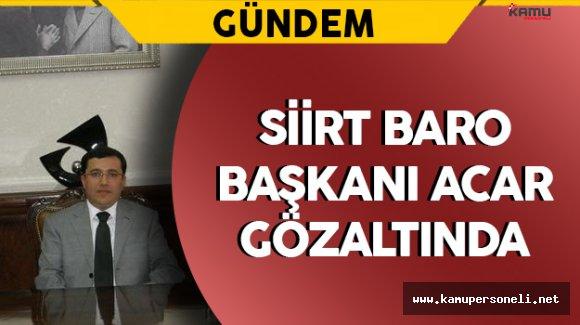 Siirt Baro Başkanı Acar FETÖ'den Gözaltına Alındı