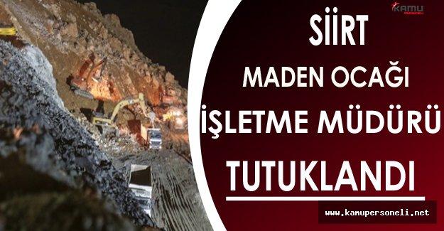 Siirt Şirvan'daki Maden Ocağının İşletme Müdürü Tutuklandı