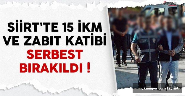 Siirt'te FETÖ'den gözaltına alınan 15 İKM ve zabıt katibi serbest bırakıldı