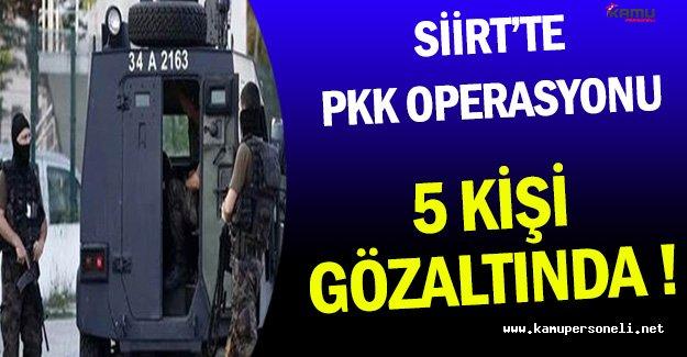 Siirt'te PKK Operasyonu Kapsamında 5 Kişi Gözaltına Alındı !