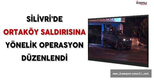 Silivri'de Ortaköy Saldırısına Yönelik Operasyon Gerçekleştirildi
