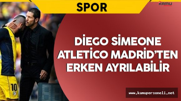 Diego Simeone Atletico Madrid'ten Erken Ayrılabilir