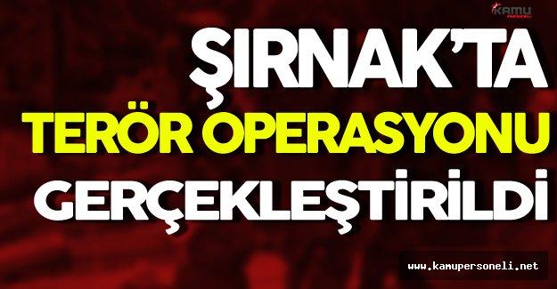 Şırnak'ta Terör Operasyonu Gerçekleştirildi
