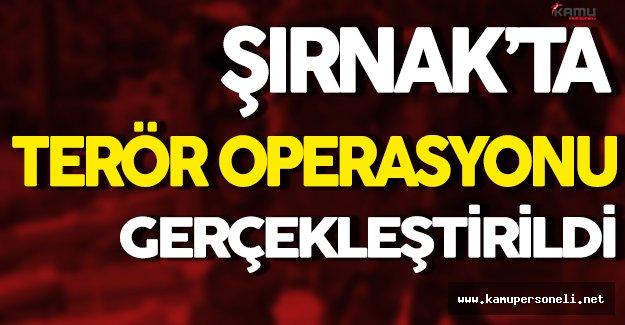 Şırnak'ta Terör Örgütü PKK'ya Yönelik Operasyon Gerçekleştirildi