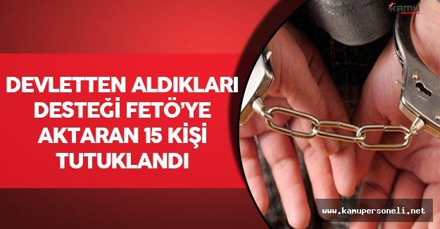SODES İçin Aldığı Desteği FETÖ'ye Aktaran 15 Kişi Tutuklandı