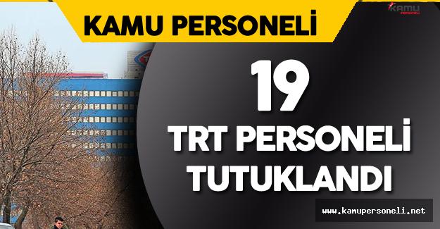 Son Dakika: 19 TRT Personeli Tutuklandı