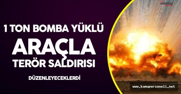 Son Dakika: 1 Ton Bomba Yüklü Araçla Saldıracaklardı!