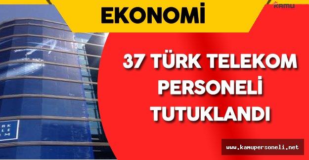 Son Dakika: 37 Türk Telekom Personeli Tutuklandı