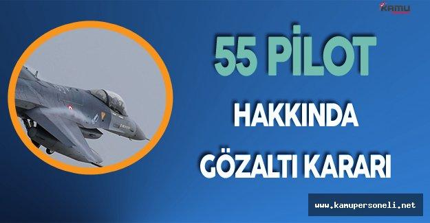 Son Dakika: 55 Pilot Gözaltına Alınacak!