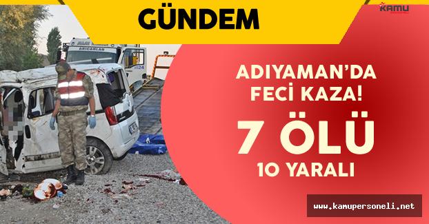Son Dakika: Adıyaman'da Korkunç Kaza ! 7 Ölü