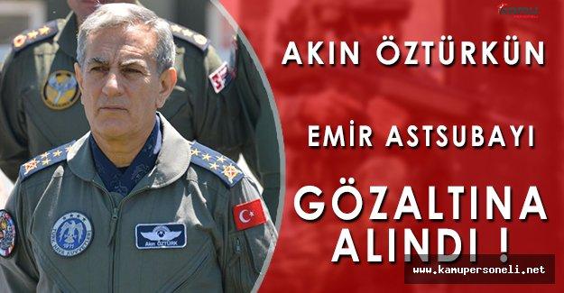 Son Dakika: Akın Öztürkün Emir Astsubayı Gözaltına Alındı!