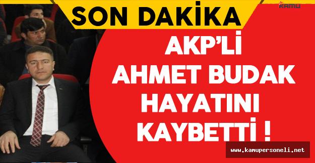 Son Dakika: AKP'li Ahmet Budak Hayatını Kaybetti ! (Ahmet Budak Kimdir?)