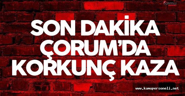 Son Dakika: Çorum'da Korkunç Kaza !