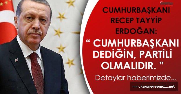 """Son Dakika! Cumhurbaşkanı Erdoğan: """" Cumhurbaşkanı dediğin, partili olmalı """""""