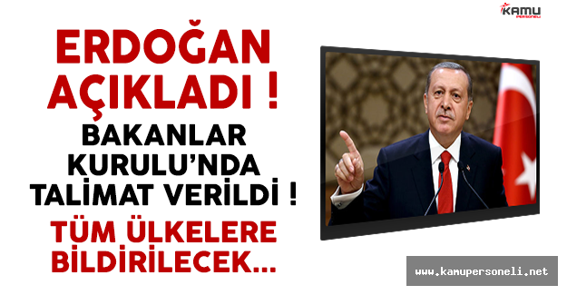 Son Dakika: Cumhurbaşkanı Erdoğan Talimatı Verdi! Tüm Ülkelere Bildirilecek!