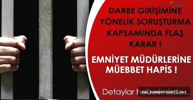 Son Dakika: Darbeci Emniyet Müdürleri Hakkında Karar, Müebbet Hapis!