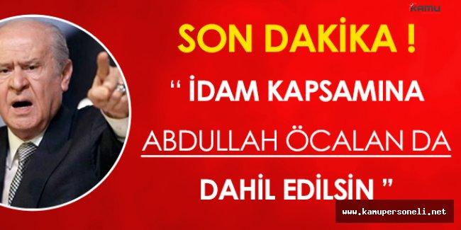 """Son Dakika! Devlet Bahçeli: """"İdam Kapsamına Abdullah Öcalan' da Dahil Edilsin"""""""