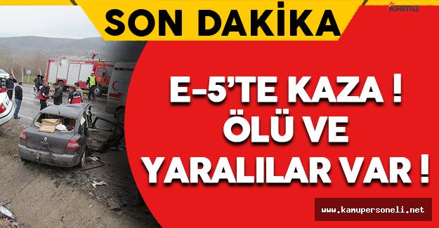 Son Dakika: E-5'te Kaza: Ölü ve Yaralılar Var !