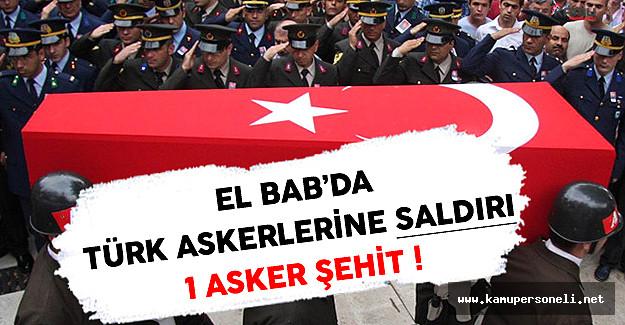 Son Dakika: El Bab'da Türk Askerlerine Bombalı Saldırı ! ( 1 Asker Şehit )