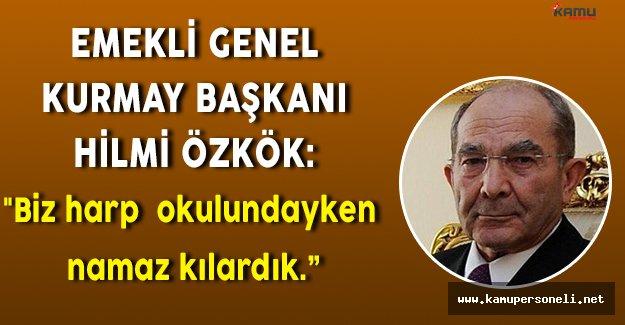 """Son Dakika! Emekli Genel Kurmay Başkanı Hilmi Özkök: """"Biz harp okulundayken namaz kılardık. """""""