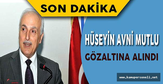 Son Dakika: Eski İstanbul Valisi Hüseyin Avni Mutlu gözaltına alındı