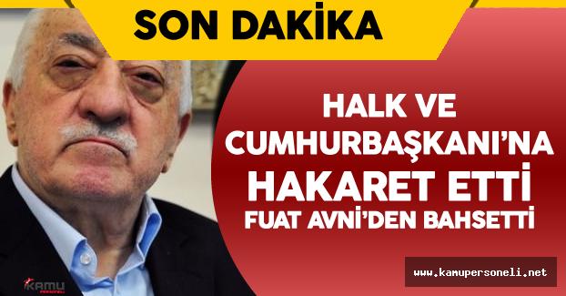 Son Dakika: FETÖ Lideri Fetullah Gülen'den Cumhurbaşkanı Erdoğan'a Hakaret