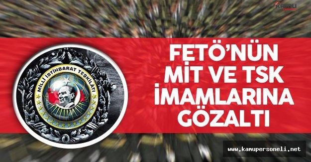Son Dakika: FETÖ'nün Milli İstihbarat Teşkilatı ve TSK İmamlarına Yönelik Operasyon !